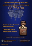 2017.01.24 - The 3rd International Symposium on Pottery and Glass OSTRAKON - ''Ceramics and glass in interdisciplinary research'', Wrocław, 27-29 September 2017
