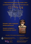 2017.09.15 - The 3rd International Symposium on Pottery and Glass OSTRAKON - ''Ceramics and glass in interdisciplinary research'', Wrocław, 27-29 September 2017